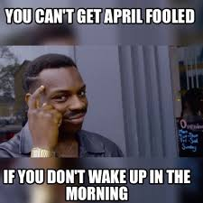 April Meme - meme maker you cant get april fooled if you dont wake up in the