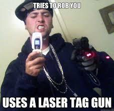 Lazer Tag Meme - tries to rob you uses a laser tag gun good guy bennett quickmeme