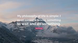 Somebody To Love Quotes by Elvis Presley Quote U201cmy Philosophy Of Life Is Simple I Need