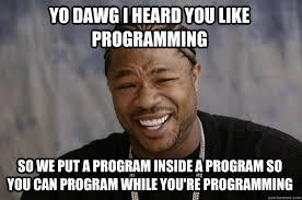Funny Programming Memes - yo dawg i heard you like programming so we put a program inside a