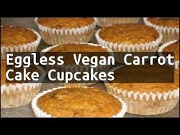recipe eggless vegan carrot cake cupcakes youtube