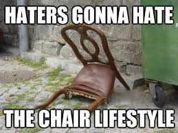 Meme Chair - haters gonna hate the chair lifestyle resting chair quickmeme
