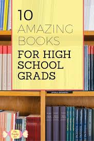 books for high school graduates 10 amazing books for your high school grad the candy