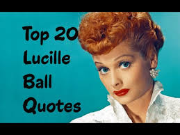 top 20 lucille ball quotes author of love lucy youtube