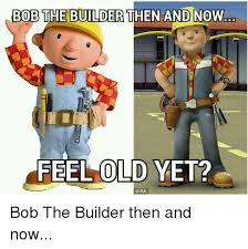 Builder Meme - bob the builder then and now feel cold yet dpa bob the builder then