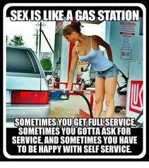 Gas Station Meme - sexislikea gas station b ir sometimes you get full service