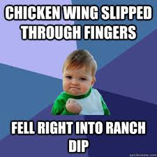 Chicken Wing Meme - chicken wing slipped through fingers fell right into ranch dip