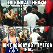 Talking In Memes - gym memes talking at the gym ain t nobody got time for that