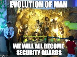 Security Guard Meme - evolution of man imgflip