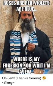 Jew Meme - roses are red violets are blue whereismy foreskin20hwaitim ajew oh