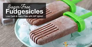 sugar free fudgesicles dairy free u0026 low carb whole new mom