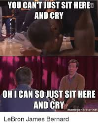 Lebron James Crying Meme - you cant just sithere and cry ohican so just sit here and cry