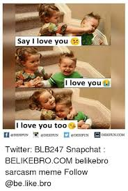 Love You Too Meme - 25 best memes about i love you too i love you too memes