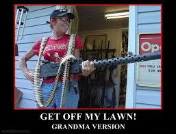Get Off My Lawn Meme - gun motivator of the day get off my lawn grandma version