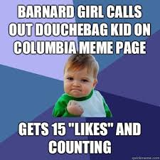 Douchebag Girlfriend Meme - barnard girl calls out douchebag kid on columbia meme page gets 15