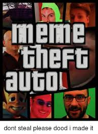 Theft Meme - meme theft auto dont steal please dood i made it meme on sizzle