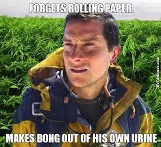 Bear Grylls Meme Generator - bear grylls forgot paper make bong out urine weed memes