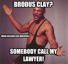 Wwe Memes Funny - brodus clay somebody call my lawyer www facebook com wwememes
