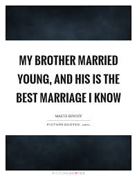 Wedding Quotes For Brother My Brother Married Young And His Is The Best Marriage I Know