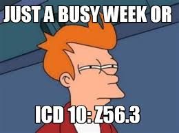 Meme Maer - meme maker just a busy week or icd 10 z56 3 meme maker