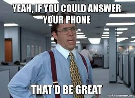 Answer Your Phone Meme - yeah if you could answer your phone that d be great make a meme