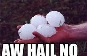 Hail Meme - hail damage is never fun theroughneck hail meme
