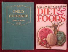 Counsels On Diets And Food Two G White Books The Adventist Home Child Guidance