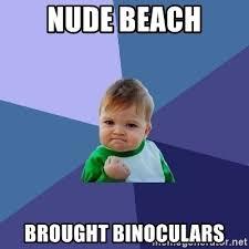 Nude Beach Meme - nude beach brought binoculars success kid meme generator