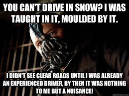 Driving In Snow Meme - you can t drive in snow i was taught in it moulded by it i didn