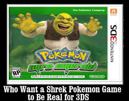 Pokemon Game Memes - who want a shrek pokemon game to be real for 3ds by keyblademagicdan
