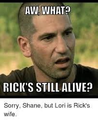 Lori Walking Dead Meme - aw what rick s still aliven sorry shane but lori is rick s wife