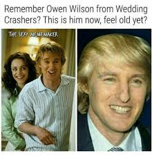 Owen Wilson Meme - remember owen wilson from wedding crashers this is him now feel old