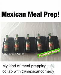 Meal Prep Meme - mexican meal prep segui sequ camexicancomedy cmeme carte my kind
