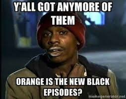 Orange Is The New Black Meme - 345 best orange is the new black images on pinterest oitnb quotes