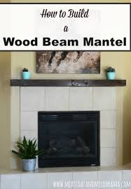 diy wood beam mantel meatloaf and melodrama