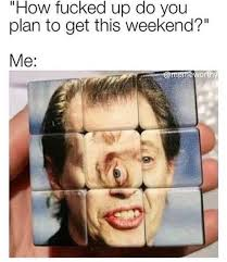 Weekend Meme - fucked up do you plan to get this weekend meme