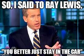 Ray Lewis Meme - brian williams was there 2 meme imgflip
