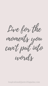 live for the moments you can t put into words happiness