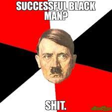 Black Man Memes - successful black man shit meme advice hitler 386 memeshappen