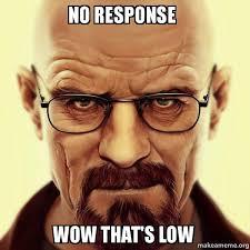 No Response Meme - no response wow that s low walter white breaking bad make a meme