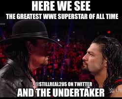 Undertaker Memes - still real to us on twitter roman reigns the goat wwe raw