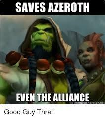 Good Guy Meme Generator - saves azeroth even the alliance memegenerator net good guy thrall