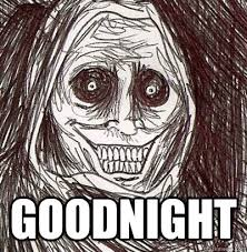 Scary Goodnight Meme - goodnight scary quickmeme