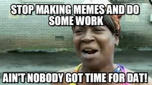 Making A Meme - stop making memes and do some work on memegen