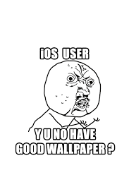 Meme Iphone Background - y u no meme wallpaper for ipod iphone by donkoopa on deviantart