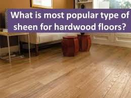 How Do You Polyurethane Hardwood Floors - what sheen level is most stylish for hardwood satin or semigloss