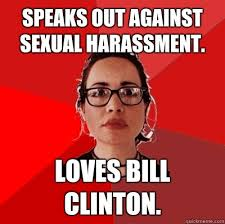 Sexual Harrassment Meme - speaks out against sexual harassment loves bill clinton
