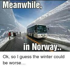 Norway Meme - meanwhile in norway ok so i guess the winter could be worse meme