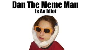 Idiot Meme - dan the meme man is an idiot youtube