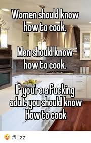 Men Cooking Meme - women should know how to cook men should know how to cook tuoure a